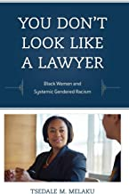 You Don't Look Like a Lawyer: Black Women and Systemic Gendered Racism (Perspectives on a Multiracial America)