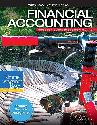Compare Textbook Prices for Financial Accounting: Tools for Business Decision Making, 9e WileyPLUS NextGen Card with Loose-Leaf Print Companion Set 9 Edition ISBN 9781119493648 by Kimmel, Paul D.,Weygandt, Jerry J.,Kieso, Donald E.