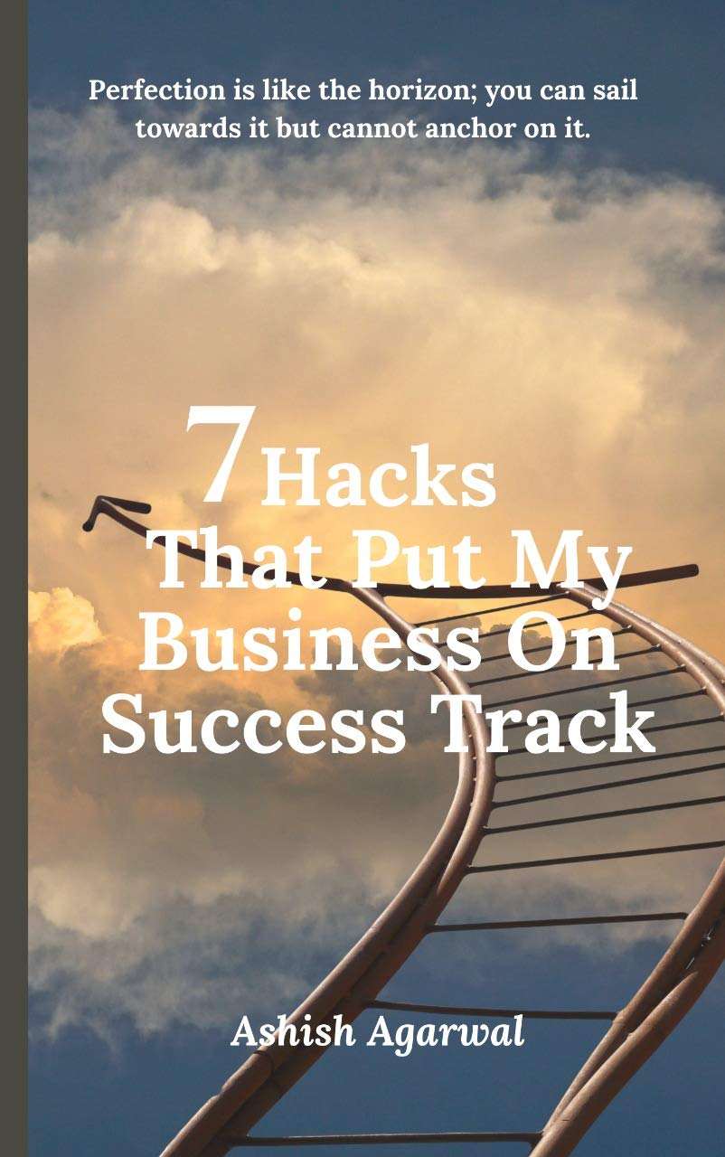 7 Hacks That Put My Business On Success Track