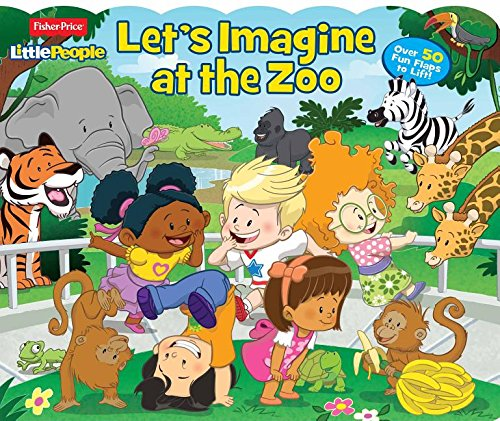 Fisher Price Little People Let s Imagine at the Zoo: Over 50 Fun Flaps to Lift!