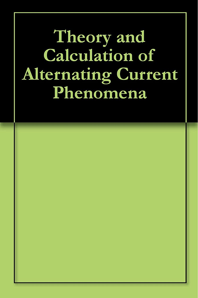 パプアニューギニア分析的な再現するTheory and Calculation of Alternating Current Phenomena (English Edition)