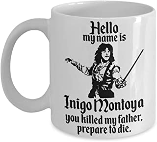 Jyotis - HELLO MY NAME IS INIGO MONTOYA YOU KILLED MY FATHER.PREPARE TO DIE Coffee Mug, Funny Coffee Mug for Men Him Dad Coworker Boss Doctor 11Oz