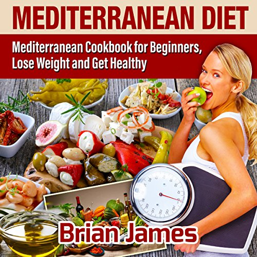 Mediterranean Diet     Cookbook for Beginners, Lose Weight and Get Healthy              By:                                                                                                                                 Brian James                               Narrated by:                                                                                                                                 Rob Drex                      Length: 1 hr and 28 mins     25 ratings     Overall 4.9