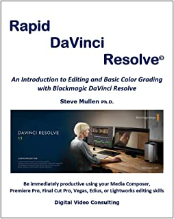 Rapid DaVinci Resolve: Rapid DaVinci Resolve provides a comprehensive introduction to editing and color grading using DaVinci Resolve 15 and 16