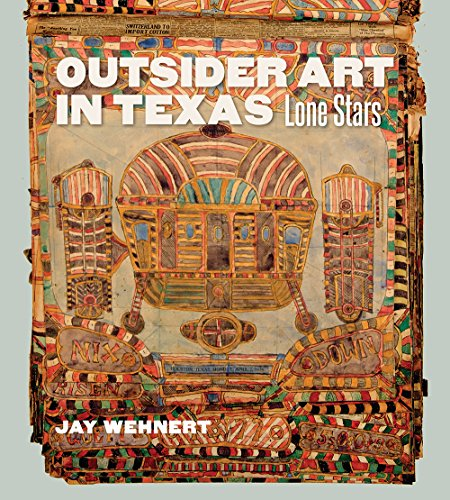 Compare Textbook Prices for Outsider Art in Texas: Lone Stars Joe and Betty Moore Texas Art Series  ISBN 9781623496203 by Wehnert, Jay