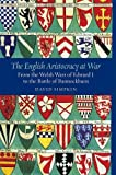 The English Aristocracy at War: From the Welsh Wars of Edward I to the Battle of Bannockburn (Warfare in History) (Volume 26)
