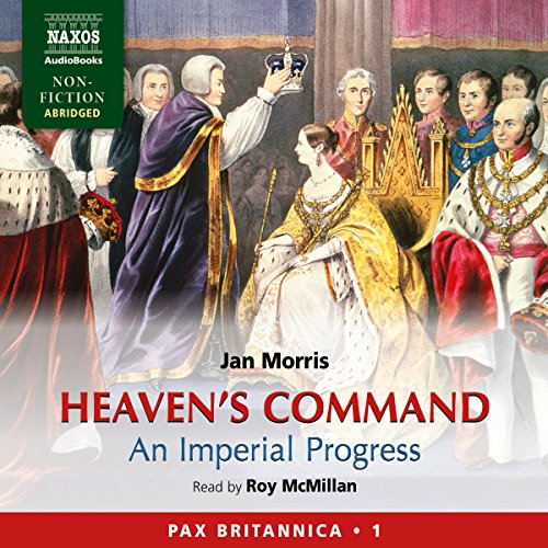 Heaven's Command: An Imperial Progress - Pax Britannica, Volume 1                   By:                                                                                                                                 Jan Morris                               Narrated by:                                                                                                                                 Roy McMillan                      Length: 7 hrs and 29 mins     1 rating     Overall 5.0