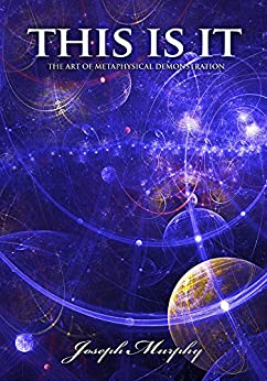 This is it - The Art of Metaphysical Demonstration by [Joseph Murphy]