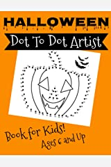 Halloween Dot To Dot Artist: Book For Kids! Ages 6 and Up! - Dot to Dot Art for Kids, Fun Activities For Learning Numbers and Coloring, Perfect Halloween Gift Idea! Paperback