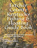 Letcher County Kentucky Fishing & Floating Guide Book: Complete fishing and floating information for Letcher County Kentucky (Kentucky Fishing & Floating Guide Books)