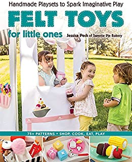Felt Toys for Little Ones: Handmade Playsets to Spark Imaginative Play
