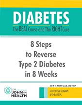 A Quick Read Summary of Diabetes: The Real Cause and the Right Cure -: 8 Steps to Reverse Type 2 Diabetes in 8 Weeks