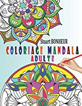 Coloriage Mandala Adulte: Livre de Coloriage Mandalas Anti Stress Adulte : 40 Mandalas Mystère à Colorier Adulte pour Apaiser l'Âme et Soulager le ... de Coloriage Mandala Adulte) (French Edition)