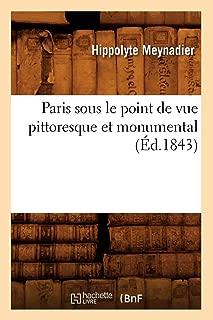 Paris Sous Le Point de Vue Pittoresque Et Monumental (Ed.1843) (Arts) (French Edition)