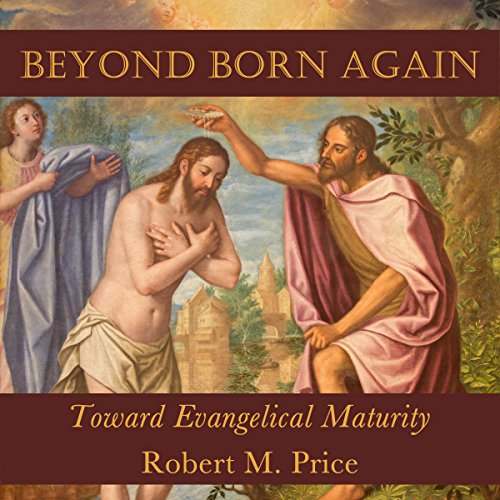 Beyond Born Again: Toward Evangelical Maturity audiobook cover art