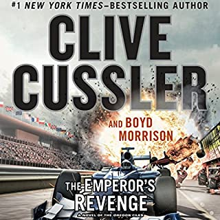 The Emperor's Revenge                   Written by:                                                                                                                                 Clive Cussler,                                                                                        Boyd Morrison                               Narrated by:                                                                                                                                 Scott Brick                      Length: 11 hrs and 41 mins     9 ratings     Overall 4.3