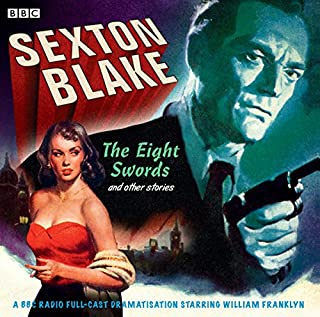 Sexton Blake: The Eight Swords & Other Stories                   By:                                                                                                                                 Donald Stewart                               Narrated by:                                                                                                                                 full cast,                                                                                        William Franklyn,                                                                                        David Gregory,                   and others                 Length: 2 hrs and 2 mins     2 ratings     Overall 5.0