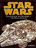 Star Wars - Vaisseaux et engins, les plans secrets