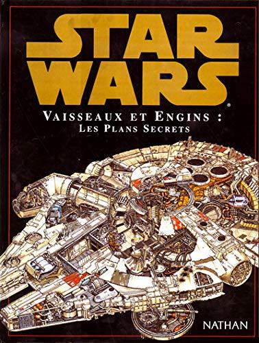 Star Wars : Vaisseaux et engins, les plans secrets
