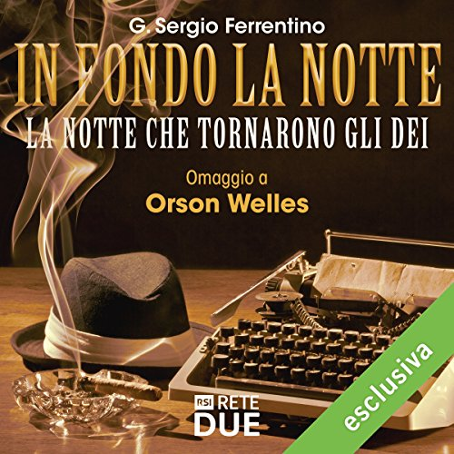 La notte che tornarono gli dei (In fondo la notte - Omaggio a Orson Welles) | G. Sergio Ferrentino