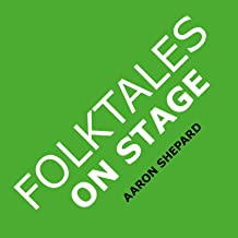 Folktales on Stage: Children's Plays for Reader's Theater (or Readers Theatre), With 16 Scripts from World Folk and Fairy ...