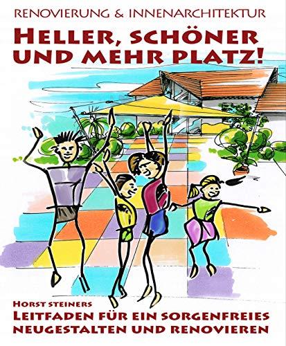 Heller, schöner und mehr Platz!: Leitfaden für ein sorgenfreies Neugestalten und Renovieren