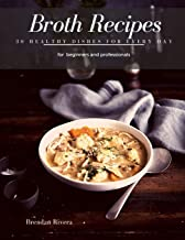 Broth Recipes: 30 healthy Dishes for every day