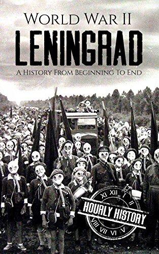World War II Leningrad: A History From Beginning to End (World War 2 Battles Book 6)