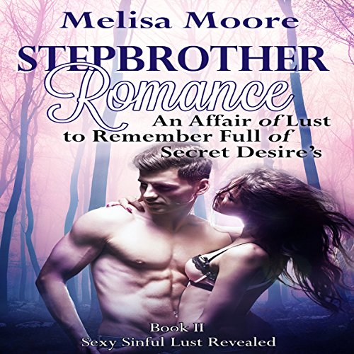 Stepbrother Romance: An Affair of Lust to Remember Full of Secret Desires audiobook cover art