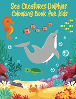 Sea Creatures: Dolphins Colouring Book For Kids: Big Sea Adventure With Dolphins. Ages 4-8, 8-12.