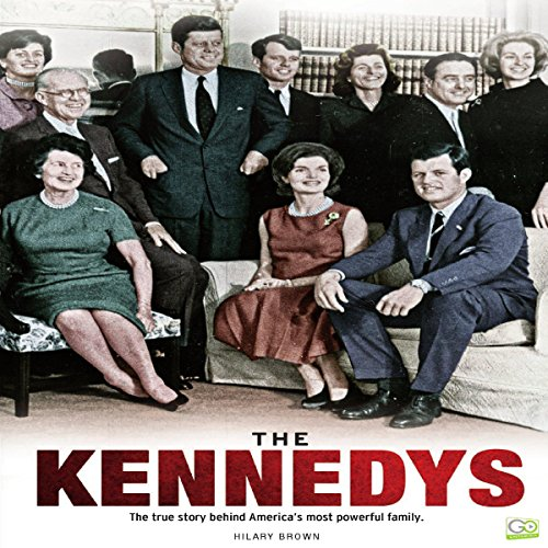 The Kennedys: The True Story Behind America's Most Powerful Family cover art