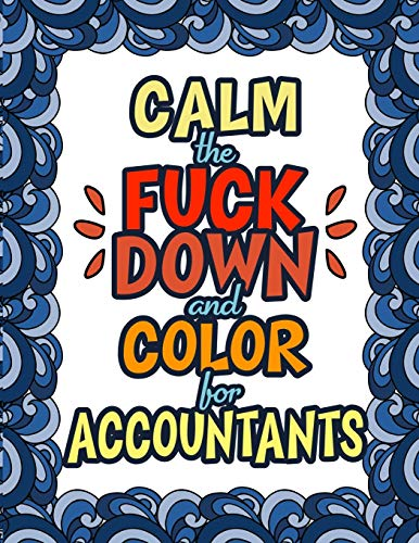 Calm The Fuck Down & Color For Accountants: An Irreverent & Funny Gift For Accountants & Bookkeepers