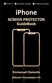 IPhone Screen Protector Guidebook: Complete guide on How to buy an iPhone screen protector for 2018: Screen Protectors For X, XS,XS max