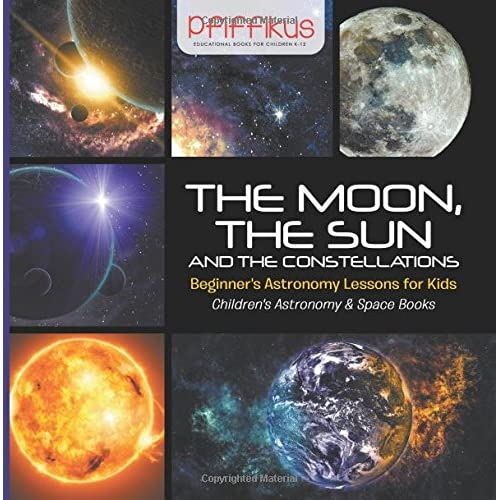 The Moon, the Sun and the Constellations- Beginner's Astronomy Lessons for Kids - Children's Astronomy & Space Books