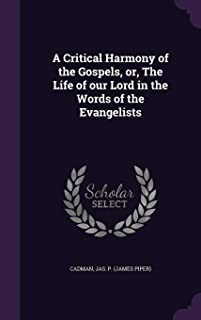 A Critical Harmony of the Gospels, Or, the Life of Our Lord in the Words of the Evangelists