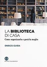 Scaricare Libri La biblioteca di casa. Come organizzarla e gestirla al meglio PDF
