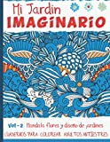 Mi Jardín Imaginario: Cuadernos para colorear adultos antiestres - Vol - 2 - 50 Mandala flores y diseño de jardines-...