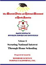 Applied Solutions for Moorish Nationals: Securing National Interests Through Home Schooling (Applied Solutions for Moorish American Nationals)