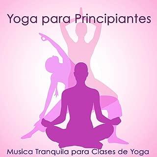 Yoga para Principiantes – Musica Tranquila para Clases de Yoga, Entrenamiento y Posturas de Yoga