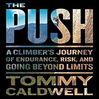 The Push     A Climber's Journey of Endurance, Risk, and Going Beyond Limits              Written by:                                                                                                                                 Tommy Caldwell                               Narrated by:                                                                                                                                 Johnathan McClain                      Length: 13 hrs and 27 mins     47 ratings     Overall 5.0