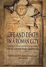 Life Death في مجموعة رومانية City: excavation of a رومانية مقبرة With A بكثرة Grave عند 120–122لندن الطريق ، gloucester (أكسفورد archaeology monographs)