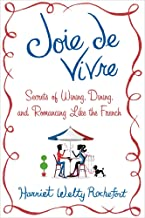 Joie de Vivre: Secrets of Wining, Dining, and Romancing Like the French