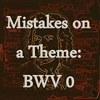 Bach: Mistakes on a Theme, BWV 0 - the Lost Inventions