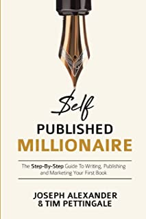 Self-Published Millionaire: The Step-By-Step Guide to Writing, Publishing and Marketing Your First Book