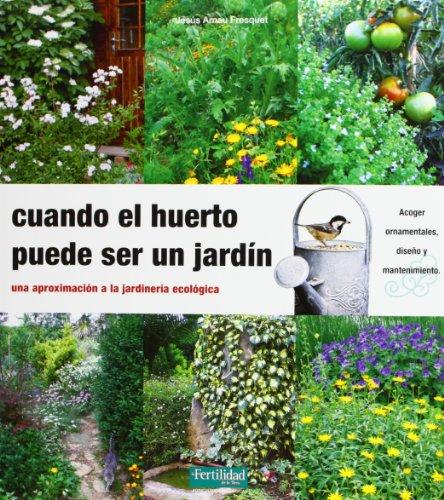 Cuando el huerto puede ser un jardín: una aproximación a la jardinería ecológica: 14 (Guías para la Fertilidad de la Tierra)