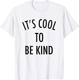 It's Cool To Be Kind - Uplifting Motivational Slogan T-Shirt