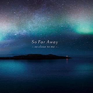 So Far Away - so close to me -