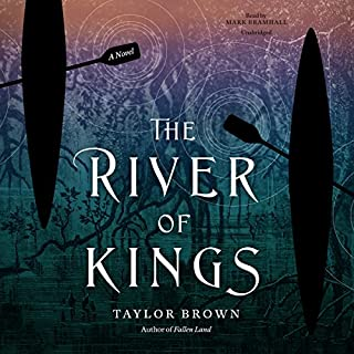 The River of Kings                   By:                                                                                                                                 Taylor Brown                               Narrated by:                                                                                                                                 Mark Bramhall                      Length: 10 hrs and 58 mins     26 ratings     Overall 4.2