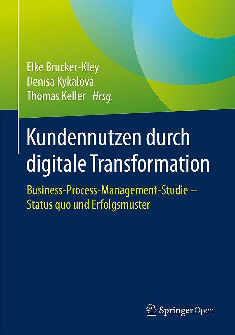ホイットニー明確に先史時代のKundennutzen durch digitale Transformation: Business-Process-Management-Studie – Status quo und Erfolgsmuster (German Edition)