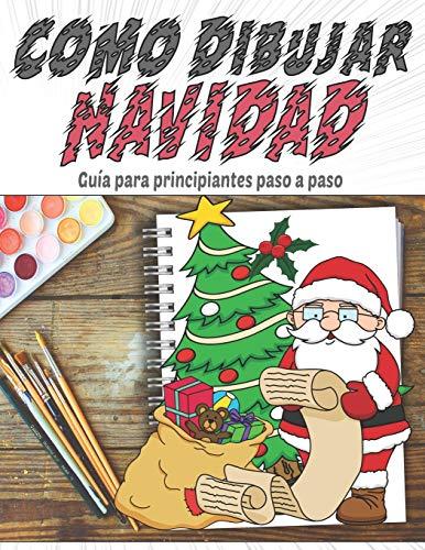 Como Dibujar Navidad, Guía para principiantes paso a paso: Personajes de Navidad, cosas interesantes para dibujar fácilmente para niños, el mejor ... jengibre, regalo, bastón de caramelo, ángel
